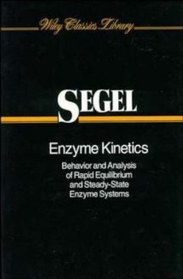 Enzyme Kinetics: Behavior and Analysis of Rapid Equilibrium and Steady-State Enzyme Systems