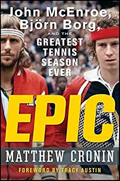 Epic: John McEnroe, Bjorn Borg, and the Greatest Tennis Season Ever 9780470190623
