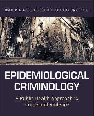 Epidemiological Criminology: A Public Health Approach to Crime and Violence 9780470638897