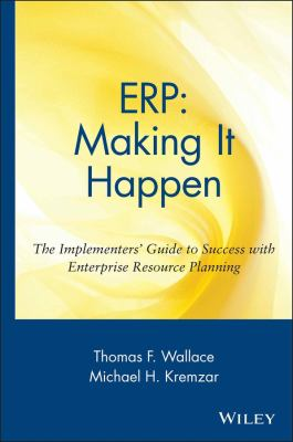 Erp: Making It Happen; The Implementers' Guide to Success with Enterprise Resource Planning 9780471392019