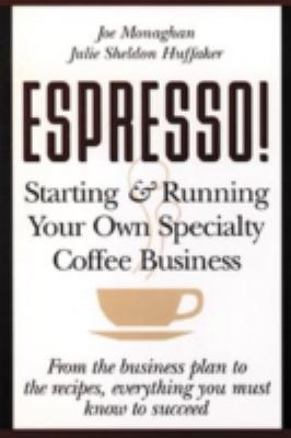 Espresso! Starting and Running Your Own Specialty Coffee Business 9780471121381