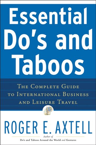 Essential Do's and Taboos: The Complete Guide to International Business and Leisure Travel 9780471740506