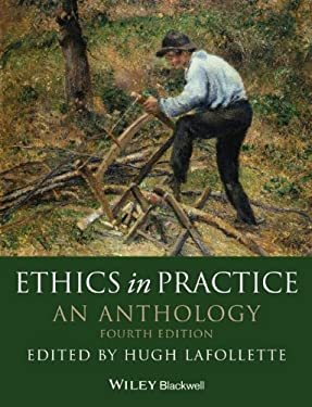 Ethics in Practice : An Anthology - 4th Edition