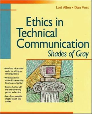 Ethics in Technical Communication: Shades of Gray 9780471153283