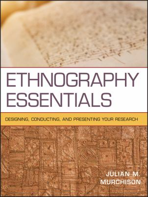 Ethnography Essentials: Designing, Conducting, and Presenting Your Research 9780470343890