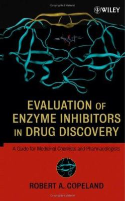 Evaluation of Enzyme Inhibitors in Drug Discovery: A Guide for Medicinal Chemists and Pharmacologists 9780471686965