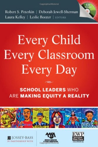 Every Child, Every Classroom, Every Day: School Leaders Who Are Making Equity a Reality 9780470651766