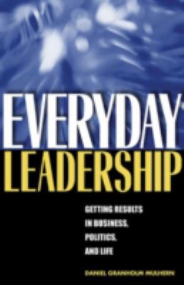 Everyday Leadership: Getting Results in Business, Politics, and Life 9780472069729
