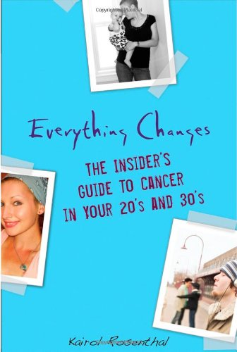 Everything Changes: The Insider's Guide to Cancer in Your 20s and 30s 9780470294024