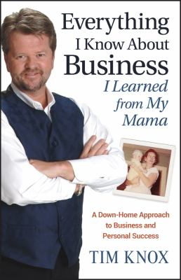 Everything I Know about Business I Learned from My Mama: A Down-Home Approach to Business and Personal Success 9780470127568