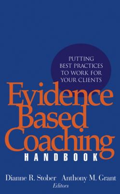 Evidence Based Coaching Handbook: Putting Best Practices to Work for Your Clients