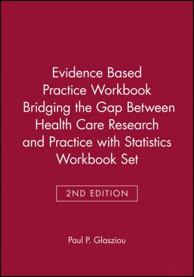 Evidence-Based Practice Workbook [With Statistics Workbook for Evidence-Based Health Care] 9780470471715