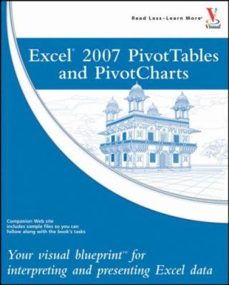 Excel 2007 PivotTables and PivotCharts: Your Visual Blueprint for Interpreting and Presenting Excel Data 9780470132319