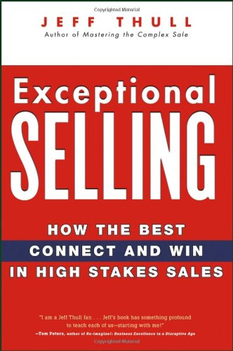 Exceptional Selling: How the Best Connect and Win in High Stakes Sales 9780470037287