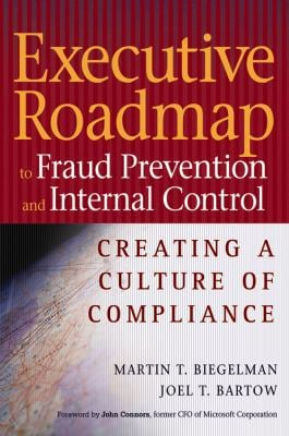 Executive Roadmap to Fraud Prevention and Internal Control: Creating a Culture of Compliance 9780471739272