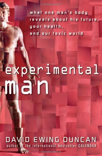 Experimental Man: What One Man's Body Reveals about His Future, Your Health, and Our Toxic World 9780470176788