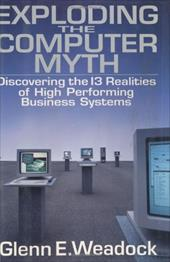 Exploding the Computer Myth: Discovering the 13 Realities of High Performing Business Systems