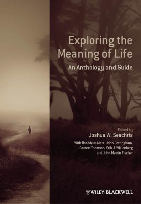 Exploring the Meaning of Life: An Anthology and Guide 9780470658789