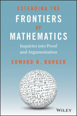 Extending the Frontiers of Mathematics: Inquiries Into Proof and Augmentation 9780470412220