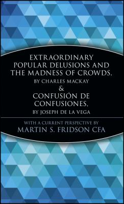 Extraordinary Popular Delusions and the Madness of Crowds and Confusin de Confusiones 9780471133094
