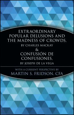 Extraordinary Popular Delusions and the Madness of Crowds and Confusin de Confusiones 9780471133124