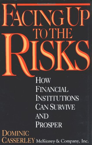 Facing Up to the Risks: How Financial Institutions Can Survive and Prosper 9780471592198