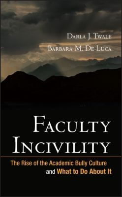 Faculty Incivility: The Rise of the Academic Bully Culture and What to Do about It 9780470197660