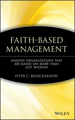 Faith-Based Management: Leading Organizations That Are Based on More Than Just Mission 9780471315445