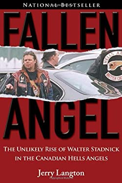 Fallen Angel: The Unlikely Rise of Walter Stadnick and the Canadian Hells Angels 9780470837108