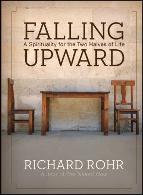 Falling Upward: A Spirituality for the Two Halves of Life 9780470907757