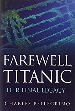Farewell, Titanic: Her Final Legacy 9780470873878