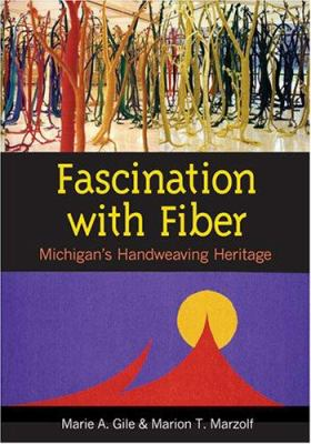 Fascination with Fiber: Michigan's Handweaving Heritage 9780472031139