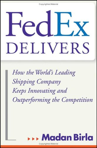 Fedex Delivers: How the World's Leading Shipping Company Keeps Innovating and Outperforming the Competition 9780471715795