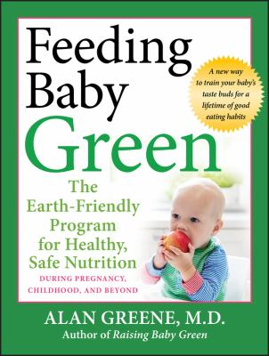 Feeding Baby Green: The Earth Friendly Program for Healthy, Safe Nutrition During Pregnancy, Childhood, and Beyond 9780470425244