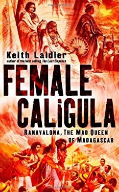 Female Caligula: Ranavalona, the Mad Queen of Madagascar 9780470022238