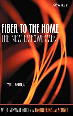 Fiber to the Home: The New Empowerment 9780471742470