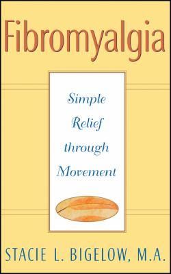 Fibromyalgia: Simple Relief Through Movement 9780471348023