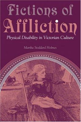 Fictions of Affliction: Physical Disability in Victorian Culture 9780472098415