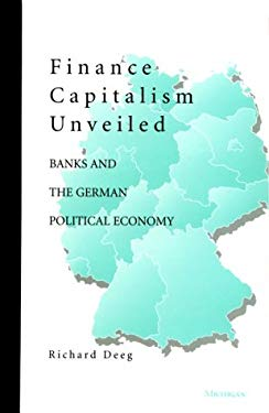 Finance Capitalism Unveiled: Banks and the German Political Economy 9780472109364