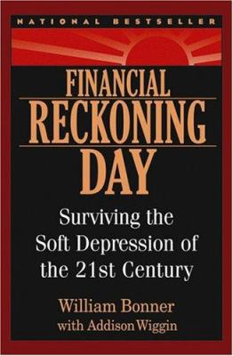 Financial Reckoning Day: Surviving the Soft Depression of the 21st Century 9780471696582
