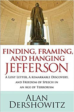 Finding, Framing, and Hanging Jefferson: A Lost Letter, a Remarkable Discovery, and Freedom of Speech in an Age of Terrorism 9780470450437