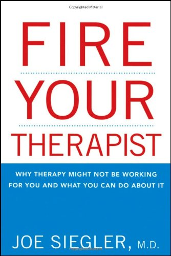 Fire Your Therapist: Why Therapy Might Not Be Working for You and What You Can Do about It 9780470194980