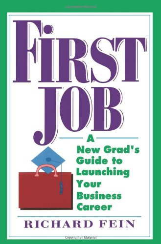 First Job: A New Grad's Guide to Launching Your Business Career 9780471574576