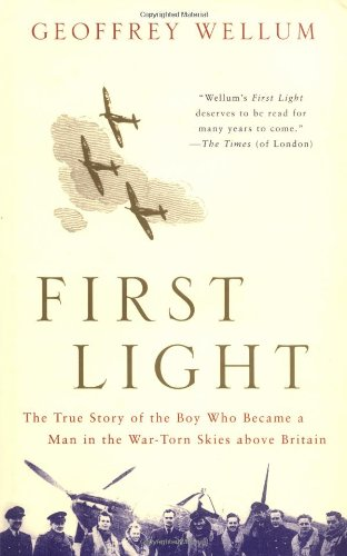 First Light: The True Story of the Boy Who Became a Man in the War-Torn Skies Above Britain 9780471426271
