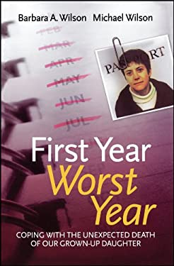 First Year, Worst Year: Coping with the Unexpected Death of Our Grown-Up Daughter 9780470093597