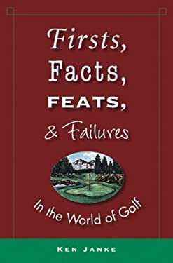 Firsts, Facts, Feats, and Failures in the World of Golf 9780471965596