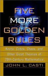 Five More Golden Rules: Knots, Codes, Chaos, and Other Great Theories of 20th-Century Mathematics 1556505