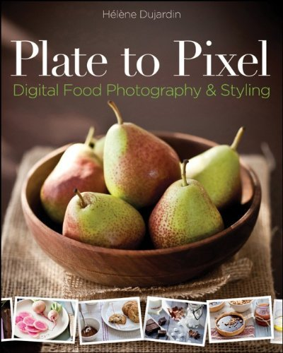 Plate to Pixel: Digital Food Photography & Styling 9780470932131