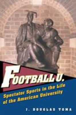 Football U.: Spectator Sports in the Life of the American University 9780472112999