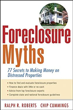Foreclosure Myths: 77 Secrets to Saving Thousands on Distressed Properties 9780470289587